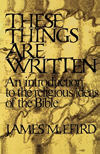 9780804200738: These Things Are Written: An Introduction to the Religious Ideas of the Bible