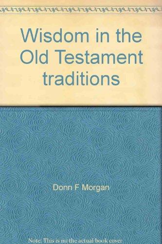 Wisdom in the Old Testament traditions: Morgan, Donn F
