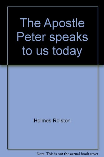 The Apostle Peter speaks to us today: Rolston, Holmes