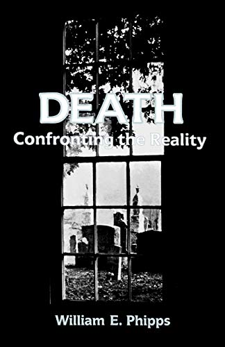 Death: Confronting the Reality: William E. Phipps