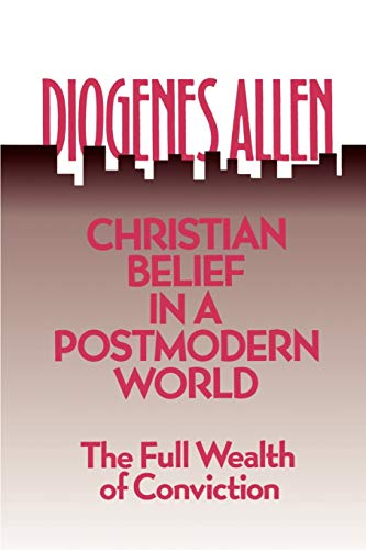 Christian Belief in a Postmodern World: The Full Wealth of Conviction. SIGNED BY AUTHOR: Allen, ...