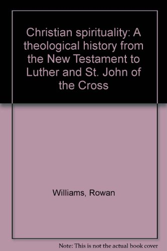 Christian Spirituality: A Theological History from the New Testament to Luther and St. John of the ...