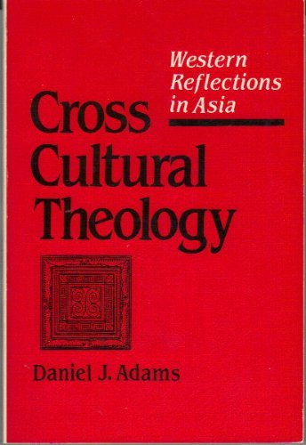 Cross-Cultural Theology: Western Reflections in Asia: Adams, Daniel J.