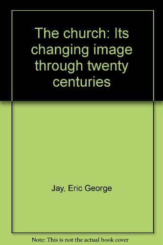 9780804208772: The church: Its changing image through twenty centuries