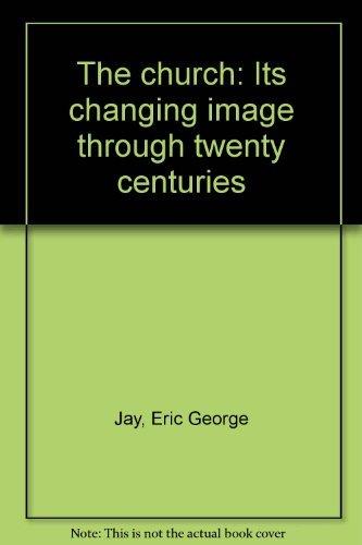 9780804208772: The church: Its changing image through twenty centuries