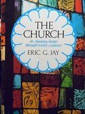 The church: Its changing image through twenty: Jay, Eric George