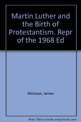 Martin Luther and the Birth of Protestantism. Repr of the 1968 Ed: Atkinson, James