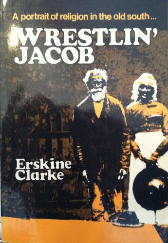 Wrestlin' Jacob: A Portrait of Religion in the Old South: Clarke, Erskine