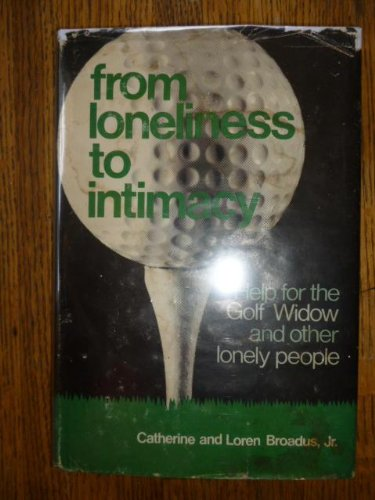 From Loneliness to Intimacy: Help for the: Broadus, Catherine; Broadus,