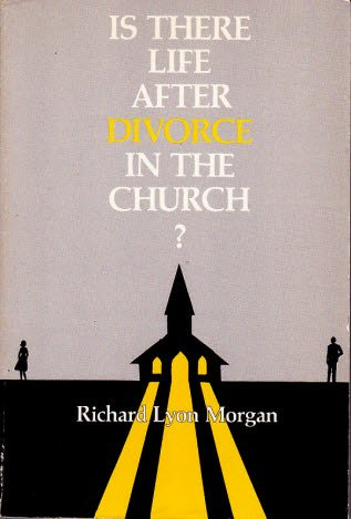 Is There Life After Divorce in the Church?: Richard Lyon Morgan