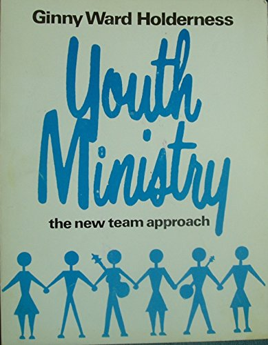 Youth Ministry: The New Team Approach: Holderness, Ginny Ward