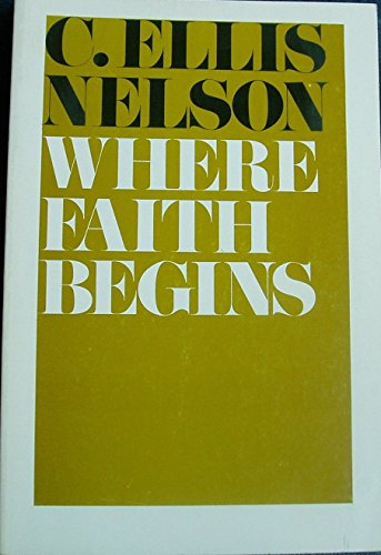 Where Faith Begins by Nelson, Carl Ellis: Carl Ellis Nelson