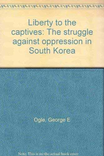 9780804214940: Liberty to the captives: The struggle against oppression in South Korea