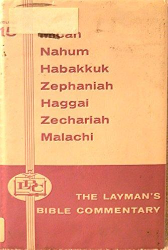 Micah, Nahum, Habakkuk, Zephaniah, Haggai, Zechariah, Malachi (The Layman's Bible Commentary)