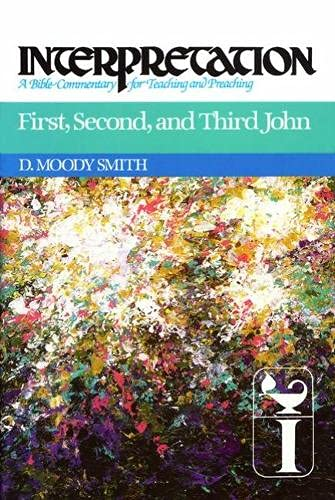 First, Second, and Third John: Interpretation: A Bible Commentary for Teaching and Preaching: Smith...