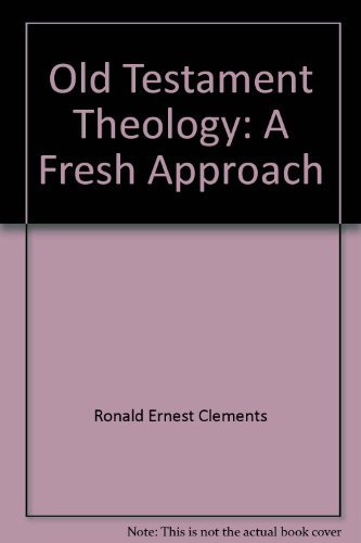 Old Testament theology: A fresh approach (New foundations theological library): R. E Clements