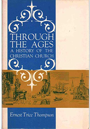 Through the Ages: A History of the Christian Church: Thompson, Ernest Trice