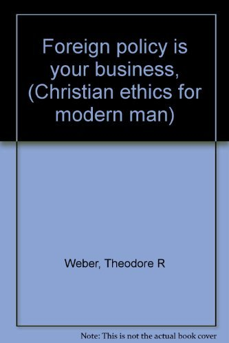 Foreign policy is your business, (Christian ethics for modern man): Weber, Theodore R