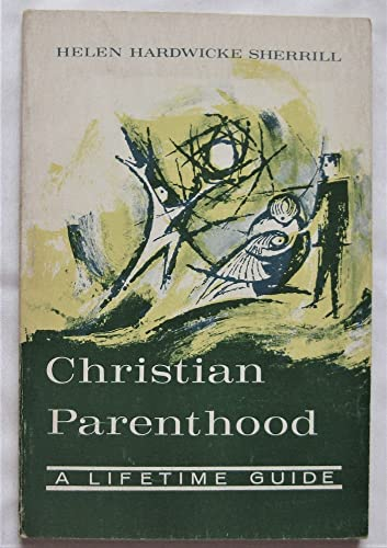 9780804296168: Christian parenthood: A lifetime guide (Covenant Life Curriculum)