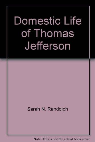 Domestic Life of Thomas Jefferson (American Classics): Sarah N. Randolph