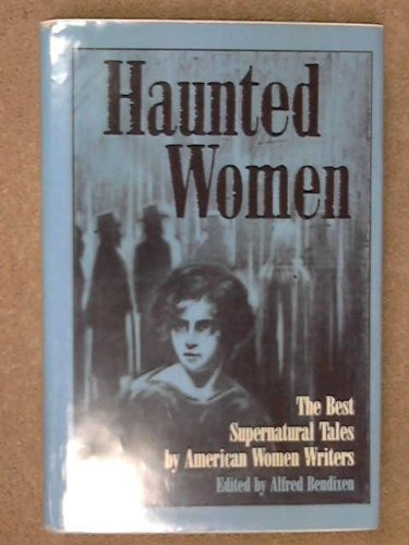 HAUNTED WOMEN ~The Best Supernatural Tales By American Women Writers: BENDIXEN, Alfred