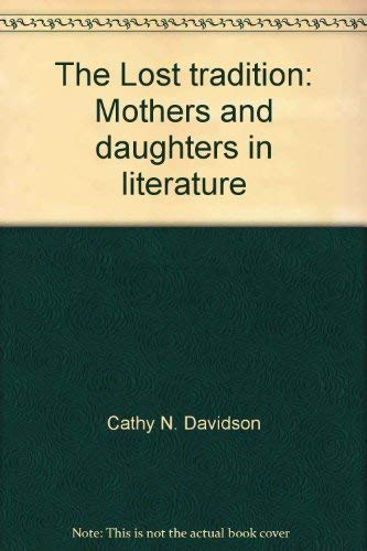 9780804420839: The lost tradition: Mothers and daughters in literature