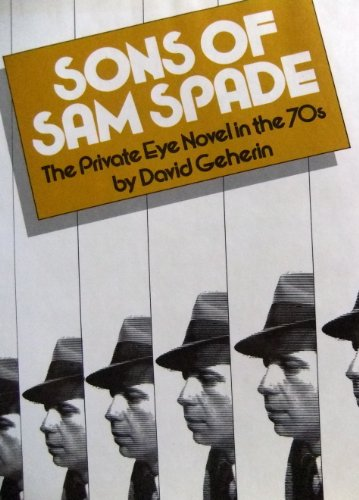 Sons of Sam Spade: The Private-Eye Novel in the 70s Robert B. Parker, Roger L. Simon, Andrew Bergman