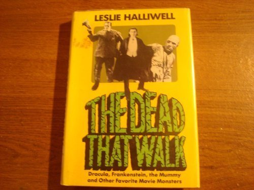 9780804423007: The Dead That Walk: Dracula, Frankenstein, the Mummy and Other Favorite Movie Monsters