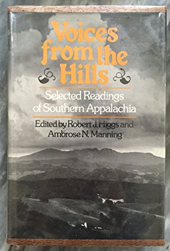 Voices from the Hills Selected Readings of Southern Appalachia: edited by : Higgs, Robert J. & ...
