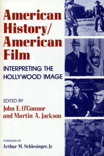 American History/American Film: Interpreting the Hollywood Image: Editor-John E. O'Connor;