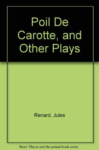 Poil De Carotte, and Other Plays (English: Renard, Jules
