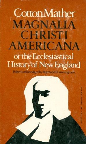 Magnalia Christi Americana or the Ecclesiastical History: Cotton Mather