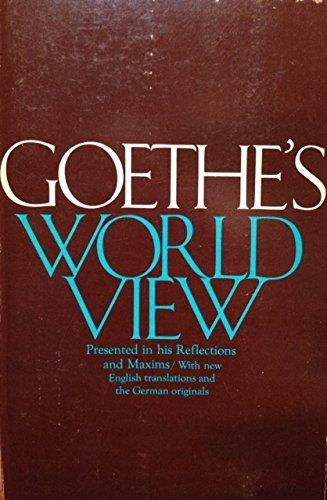 Goethe's World View : Presented in His: Goethe, Johann Wolfgang