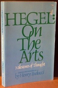 Hegel on the Arts: Selections from G.W F. Hegel's Aesthetics, or the Philosophy of Fine Art (Milestones of Thought in the History of Ideas) (0804462623) by Hegel, Georg Wilhelm Friedrich; Paolucci, Henry