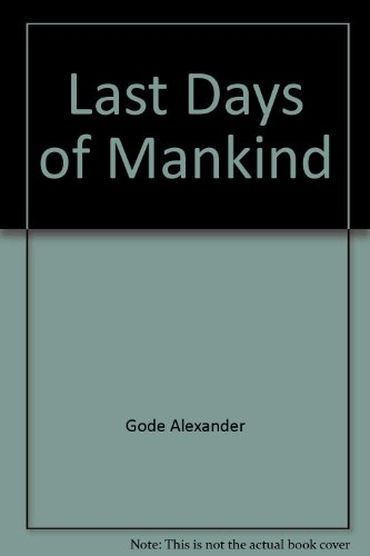 The Last Days of Mankind : A Tragedy in Five Acts: Kraus, Karl; Gode, Alexander; Wright, Sue Ellen ...