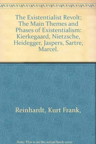 The Existentialist Revolt; The Main Themes and Phases of Existentialism: Kierkegaard, Nietzsche, ...