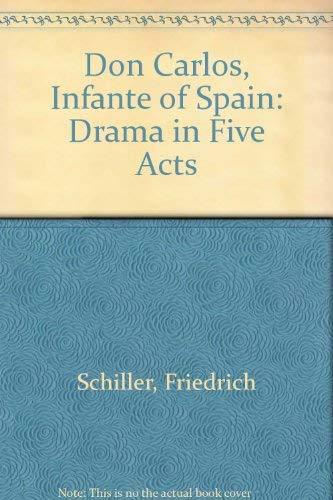 Don Carlos, Infante of Spain: Drama in: Friedrich Schiller