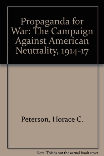 Propaganda for War: The Campaign Against American: Peterson, Horace C.