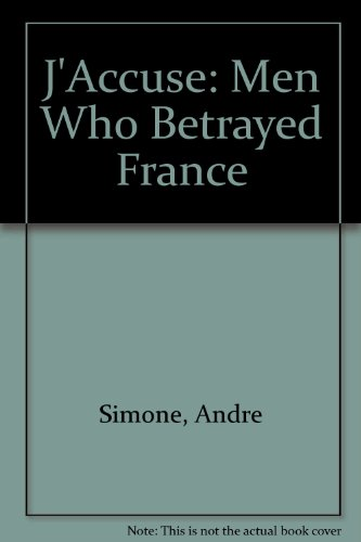 J'accuse : The Men Who Betrayed France: Andre Simone