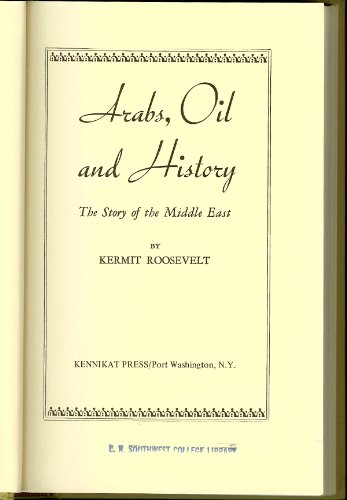 Arabs, Oil and History: Story of the Middle East: Roosevelt, Kermit