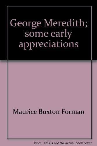George Meredith; some early appreciations: Forman, Maurice Buxton