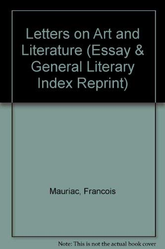 Letters on Art and Literature (Essay & General Literary Index Reprint) (0804606773) by Francois Mauriac