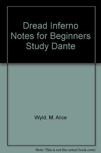 Dread Inferno Notes for Beginners Study Dante: M. Alice Wyld