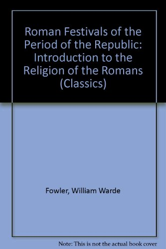 9780804607049: The Roman Festivals of the Period of the Republic: An Introduction to the Study of the Religion of the Romans (Classics)