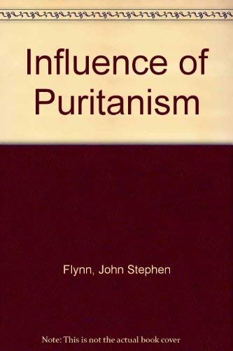The Influence of Puritanism on the Political: Flynn, John Stephen