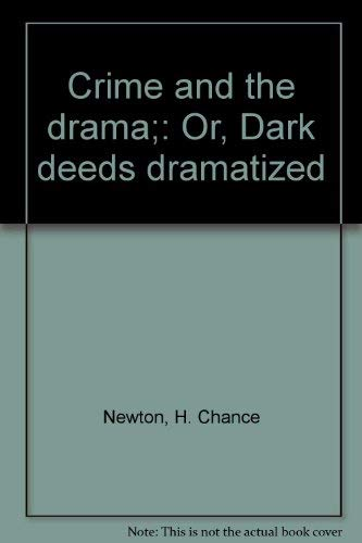Crime and the drama;: Or, Dark deeds dramatized: Newton, H. Chance