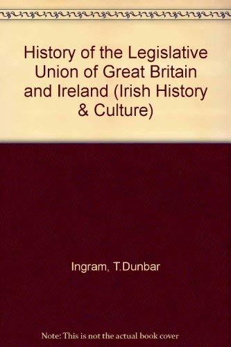 9780804607865: History of the Legislative Union of Great Britain and Ireland (Irish History & Culture)