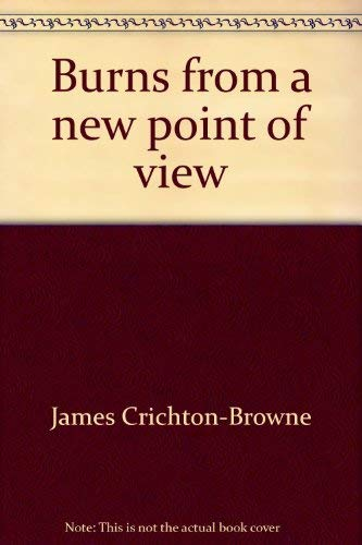 Burns from a New Point of View ( Robert ): Crichton-Browne, Sir James ( with a forword by the Rt. ...
