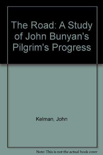 The Road: A Study of John Bunyan's: John Kelman