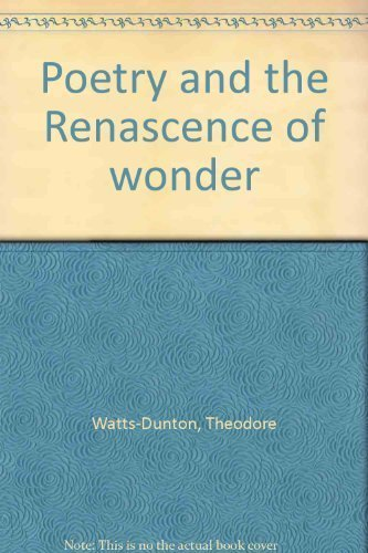 Poetry and the Renascence of wonder: Watts-Dunton, Theodore